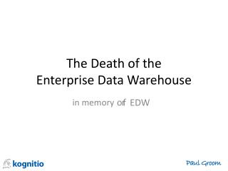 The Death of the  Enterprise Data Warehouse
