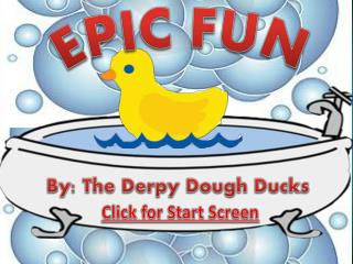 By: The  Derpy  Dough Ducks