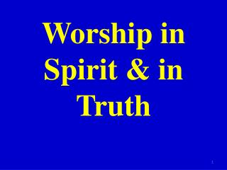Worship in Spirit & in Truth