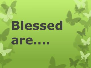 Blessed are….