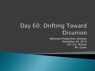 Day  60 : Drifting Toward Disunion