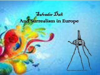Salvador Dali  And Surrealism in Europe