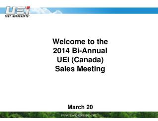 Welcome to the 2014 Bi-Annual UEi (Canada) Sales Meeting March 20