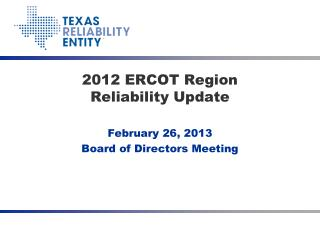 2012 ERCOT Region  Reliability  Update