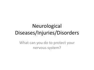 Neurological Diseases/Injuries/Disorders