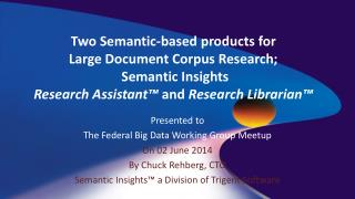Presented to The Federal Big Data Working Group Meetup On 02 June 2014 By Chuck Rehberg, CTO