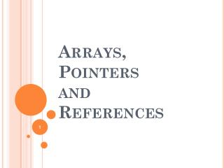 Arrays, Pointers  and  References
