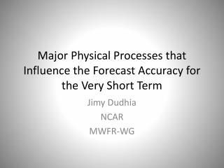 Major Physical Processes that Influence the Forecast Accuracy for the Very Short Term