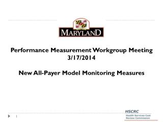 Performance Measurement Workgroup Meeting 3/17/2014 New All-Payer Model Monitoring  Measures