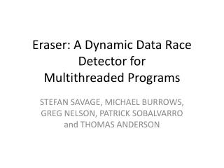 Eraser: A Dynamic Data Race Detector for Multithreaded Programs