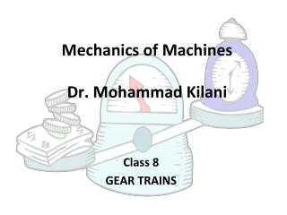 Mechanics of Machines Dr. Mohammad Kilani