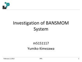 Investigation of BANSMOM System