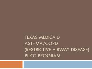 Texas Medicaid Asthma/COPD (Restrictive Airway Disease) Pilot program