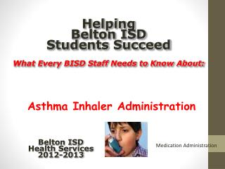 Helping Belton ISD  Students Succeed What Every BISD Staff Needs to  Know About: