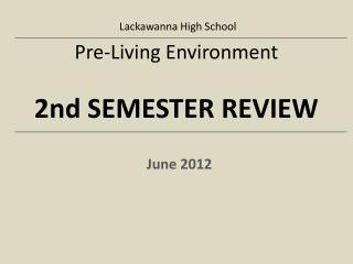 Pre-Living Environment 2nd SEMESTER REVIEW