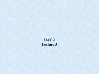 DAY 2 Lecture 3