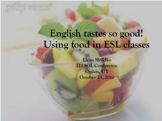 English tastes so good!  Using food in ESL classes