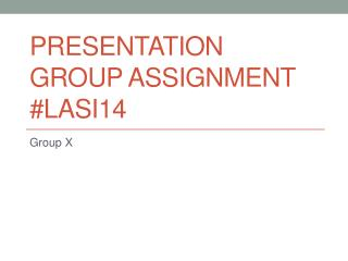 PresentatiON  GROUP ASSIGNMENT #LASI14