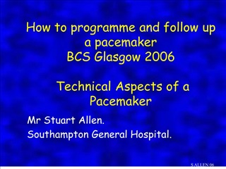 How to programme and follow up a pacemaker BCS Glasgow 2006 ...
