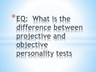 EQ: What is the difference between projective and objective personality tests