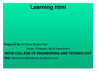 Learning html Prepared By:  M.Rama Bhadra Rao Assoc. Professor, MCA Department