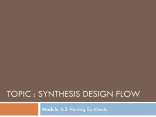 TOPIC : Synthesis design flow