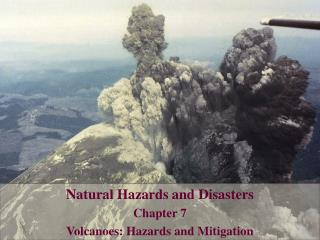 Natural Hazards and Disasters Chapter 7  Volcanoes: Hazards and Mitigation