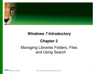 Windows  7 Introductory Chapter 2 Managing Libraries Folders, Files  and Using Search