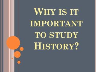 Why is it important to study History?