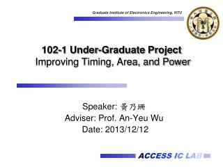 102-1 Under-Graduate Project Improving Timing, Area, and Power