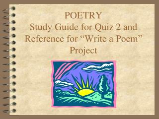 """POETRY Study Guide for Quiz 2 and Reference for """"Write a Poem"""" Project"""