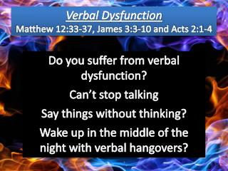 Verbal Dysfunction Matthew 12:33-37 , James 3:3-10 and Acts 2:1-4