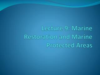Lecture 9: Marine Restoration and Marine Protected Areas