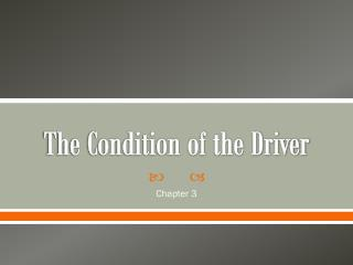 The Condition of the Driver