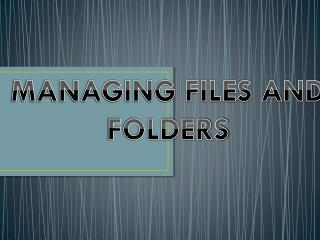 MANAGING FILES AND  FOLDERS