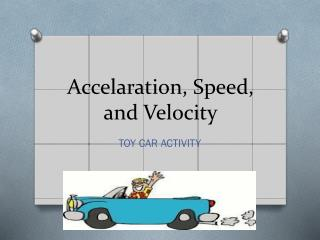 Accelaration , Speed, and Velocity