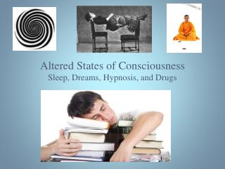 Altered States of Consciousness Sleep, Dreams, Hypnosis, and Drugs