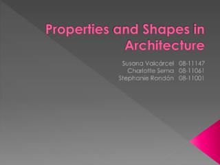 Properties  and  Shapes  in  Architecture