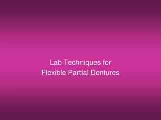 Lab Techniques for Flexible Partial Dentures