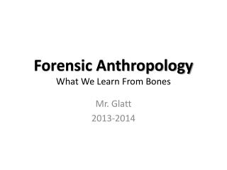 Forensic Anthropology What We Learn From Bones