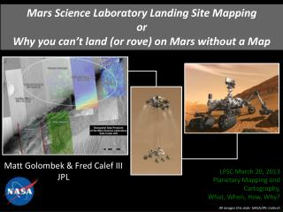 Mars Science Laboratory Landing Site Mapping or Why you can't land (or rove) on Mars without a Map