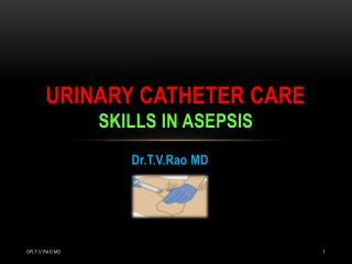 Urinary catheter care skills in asepsis