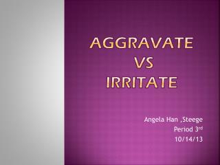 Aggravate vs Irritate