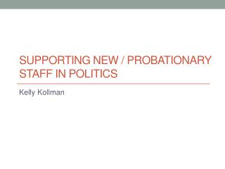 Supporting new / Probationary staff in politics