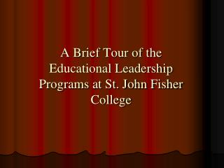 A Brief Tour of the Educational Leadership Programs at St. John Fisher College