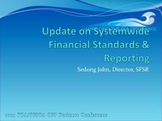 Update on  Systemwide  Financial Standards & Reporting