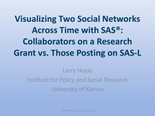 Larry Hoyle Institute for Policy and Social Research University of Kansas