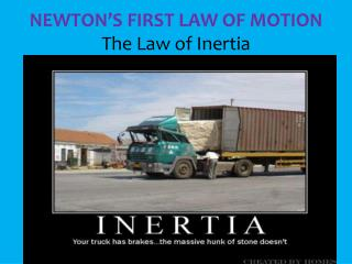 NEWTON'S FIRST LAW OF MOTION The Law of Inertia