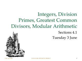 Integers, Division Primes, Greatest Common Divisors, Modular Arithmetic