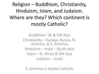 Buddhism- W. & SW Asia Christianity – Europe, Russia, N. America, & S. America